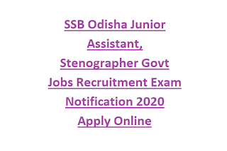 SSB Odisha Junior Assistant, Stenographer Govt Jobs Recruitment Exam Notification 2020 Apply Online