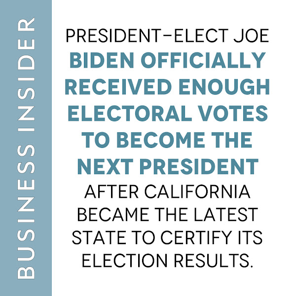 President-elect Joe Biden officially received enough electoral votes to become the next president after California became the latest state to certify its election results. — Kelsey Vlamis, Breaking News Reporter, Business Insider