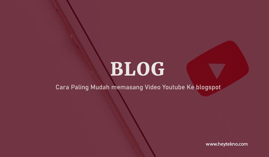 Cara-Paling-Mudah-memasang-Video-Youtube-Ke-blogspot