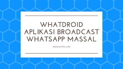 WhatDROID aplikasi kirim pesan broadcast whatsapp massal aman legalWhatDROID aplikasi kirim pesan broadcast whatsapp massal aman legal