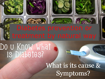 What is Diabetes, its causes and symptoms? Diabetes prevention or treatment by natural way