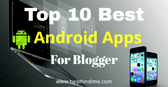 www.helphindime.com Top 10 best Android Apps for blogger, best blogging app for android