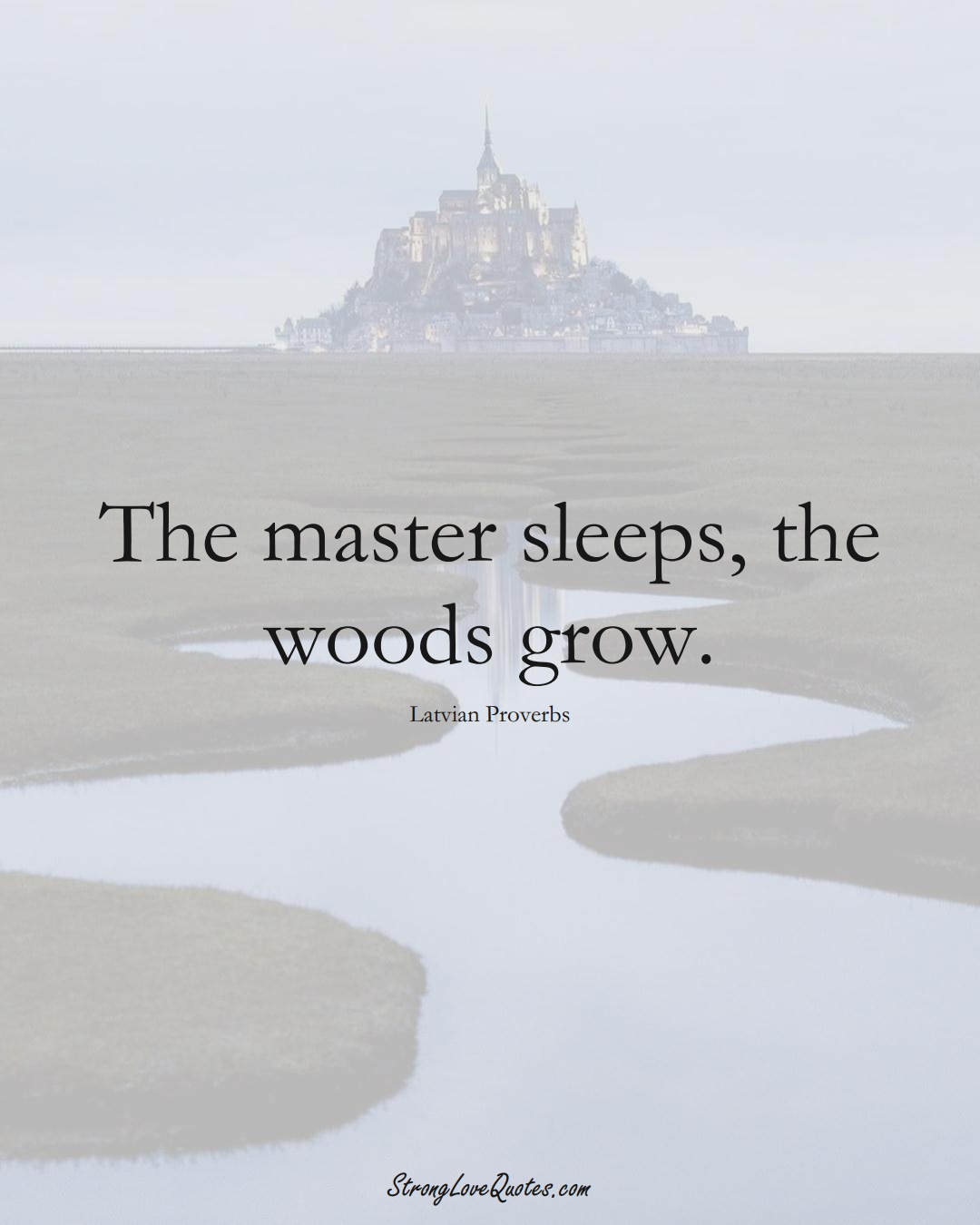 The master sleeps, the woods grow. (Latvian Sayings);  #EuropeanSayings