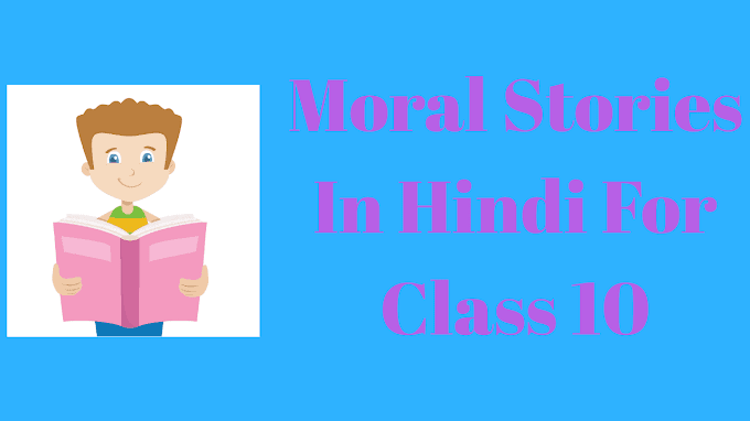 4 Best Moral Stories In Hindi For Class 10