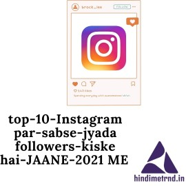 top-10-Instagram-par-sabse-jyada-followers-kiske-hai-JAANE-2021-ME
