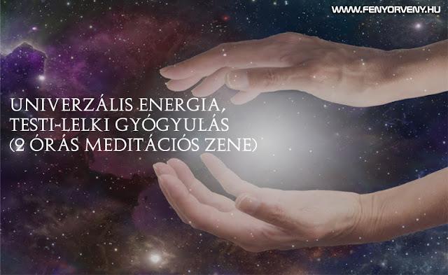Univerzális energia, testi-lelki gyógyulás (2 órás meditációs zene)