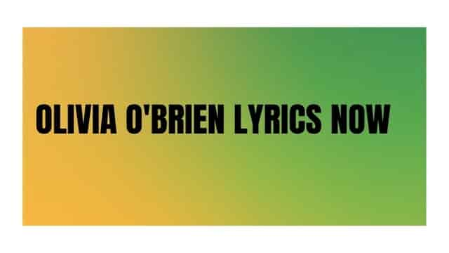 Olivia O'brien Lyrics Now