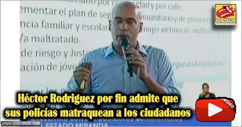 Héctor Rodriguez por fin admite que sus policías matraquean a los ciudadanos