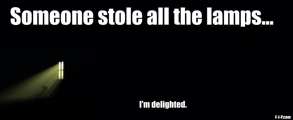 Someone stole all the lamps. I'm delighted | Funny joke picture meme pun