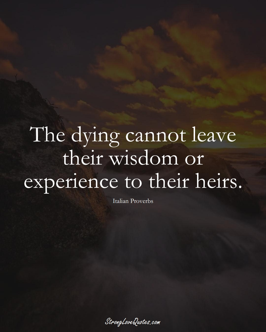 The dying cannot leave their wisdom or experience to their heirs. (Italian Sayings);  #EuropeanSayings