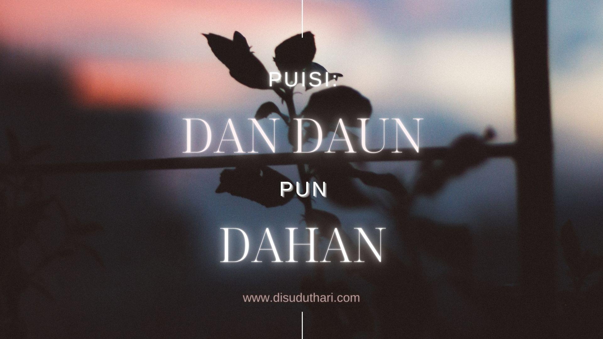 Puisi Berjudul Dan Daun pun Dahan