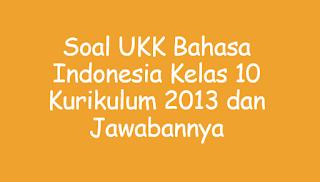 Soal UKK Bahasa Indonesia Kelas 10 Kurikulum 2013 dan Jawabannya