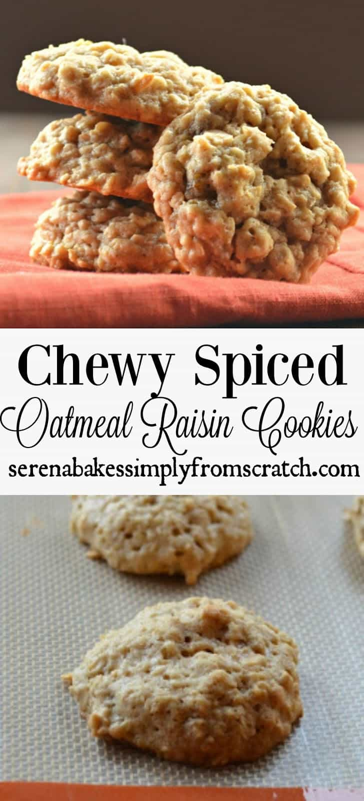 Chewy Spiced Oatmeal Raisin Cookies recipe from Serena Bakes Simply From Scratch. A must make if you like soft chewy oatmeal cookies.