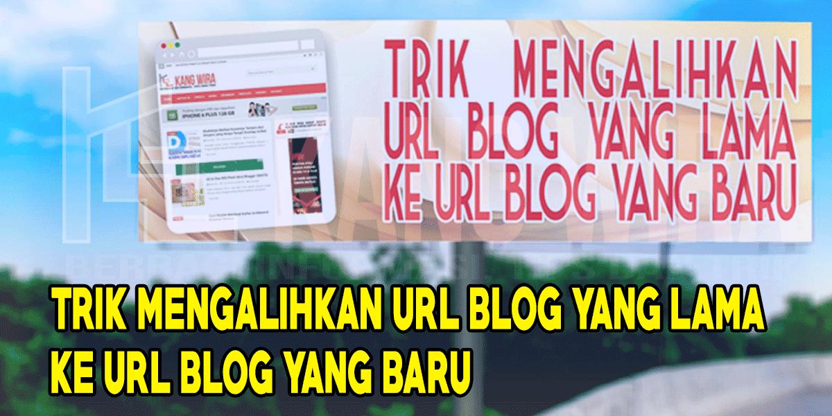 Trik Mengalihkan URL Blog yang Lama Ke URL Blog yang Baru