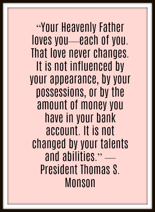 Heavenly Father loves you quote, Thomas S Monson
