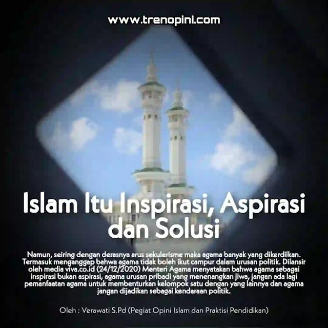 sejatinya Islam adalah agama inspirasi. Dalam KBBI arti inspirasi adalah Ilham. Berarti Islam adalah ilham yang datang langsung dari zat yang maha kuasa yakni Allah SWT. Islam adalah cahaya, yang telah terbukti mampu mengubah peradaban manusia. Dari peradaban hina menjadi peradaban mulia. Mengubah perpecahan menjadi satu kesatuan yang kokoh yang diikat oleh aqidah.