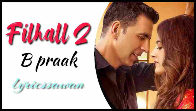 Filhaal 2 Lyrics in English - B praak | Akshay Kumar