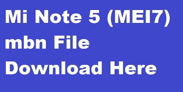 Mi Note 5 (MEI7) mbn File Download Here
