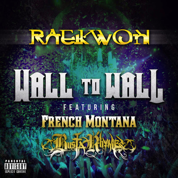Raekwon - Wall To Wall (feat. French Montana & Busta Rhymes) - Single Cover