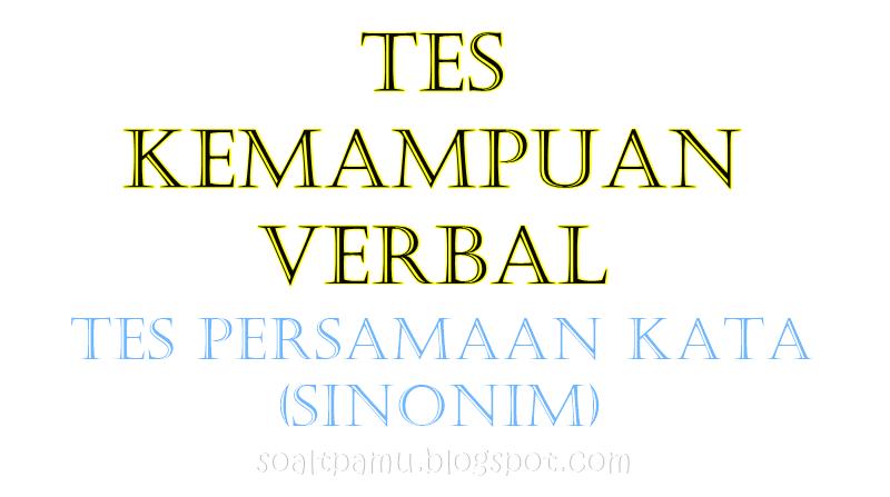 (SIMULASI) Contoh Soal TPA Persamaan Kata (Sinonim), simulasi tes potensi akademik kemampuan verbal tes persamaan kata sinonim, contoh soal tpa sinonim