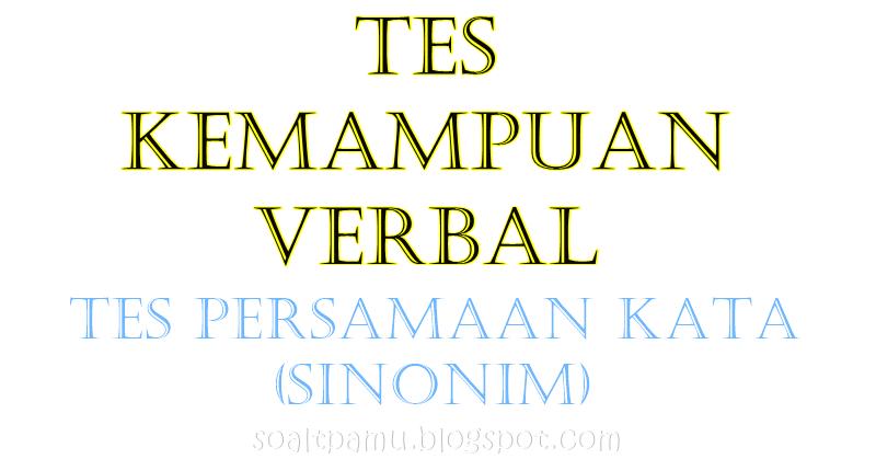 (SIMULASI) Contoh Soal TPA Persamaan Kata (Sinonim ...