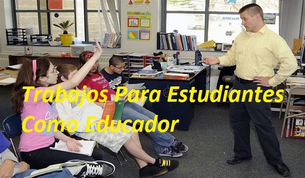 Trabajo Para Estudiantes Como Educadores