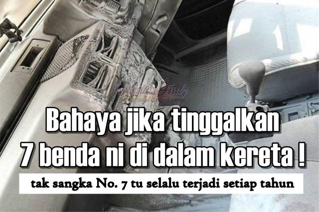 Bahaya jika tinggalkan 7 benda ni di dalam kereta