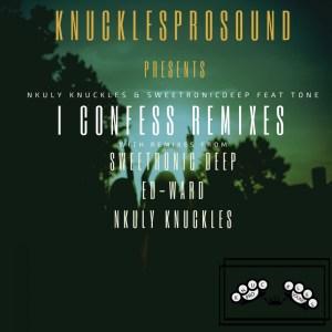 Nkuly Knuckles & SweetRonic Deep – I Confess (Ed-Ward Remix) #Arewapublisize