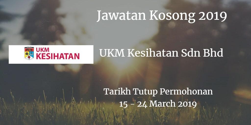 Jawatan Kosong UKM Kesihatan Sdn Bhd 15 - 24 March 2019