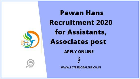 Pawan Hans Recruitment 2020 for Assistants, Associates