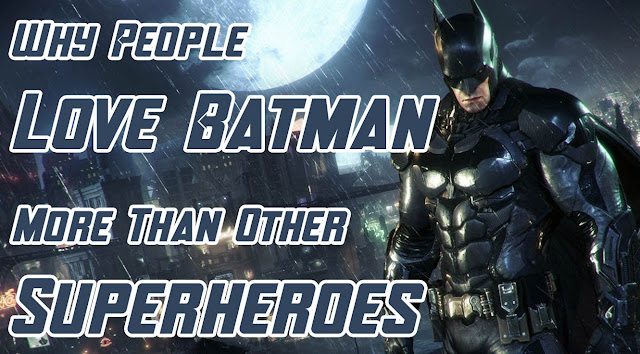 Why-People-Love-Batman-More-Than-Other-Superheroes