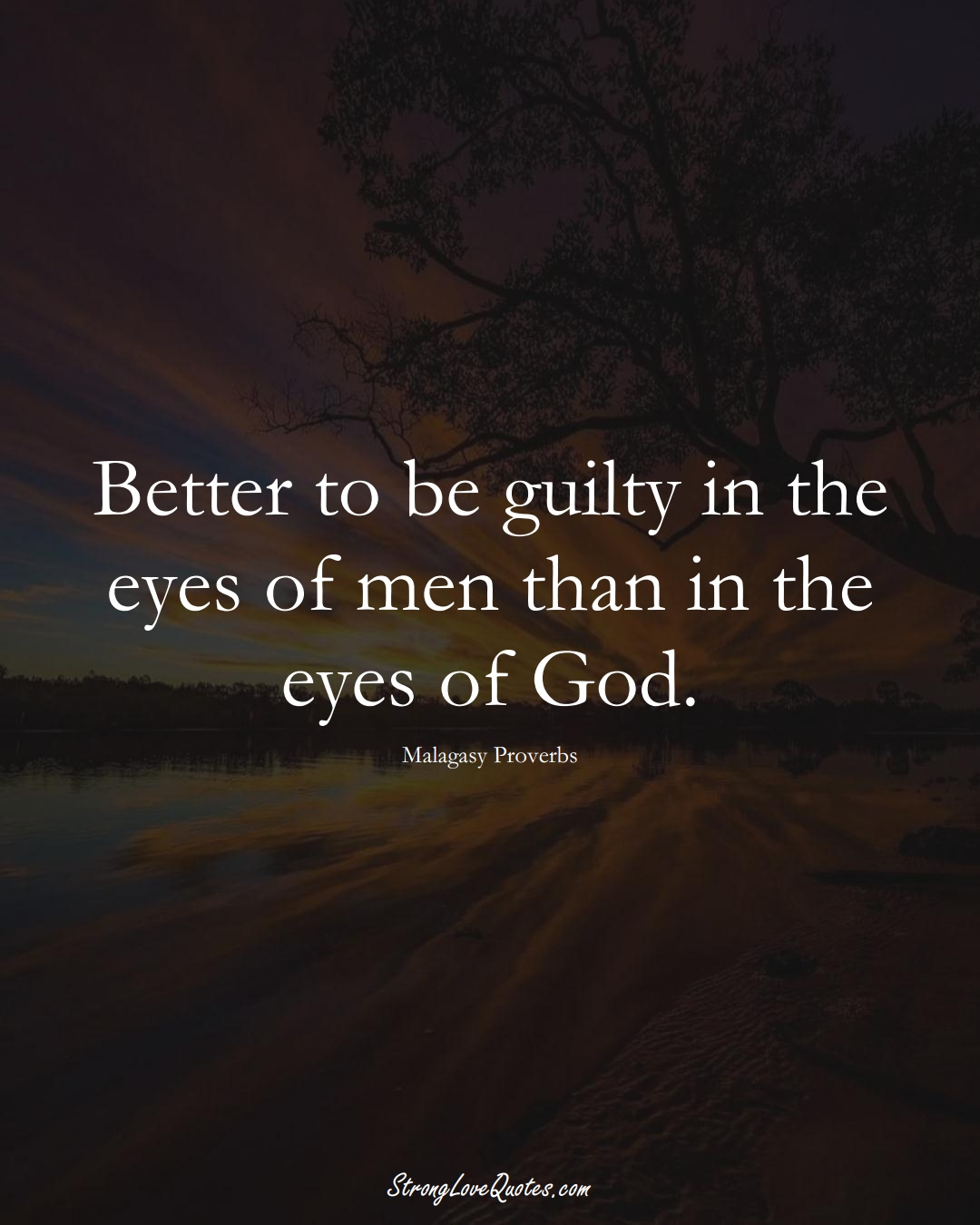 Better to be guilty in the eyes of men than in the eyes of God. (Malagasy Sayings);  #AfricanSayings