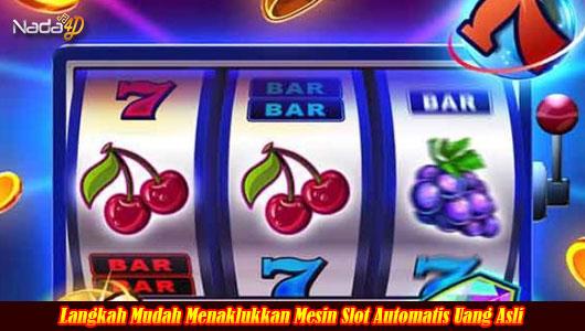 Langkah Mudah Menaklukkan Mesin Slot Automatis Uang Asli
