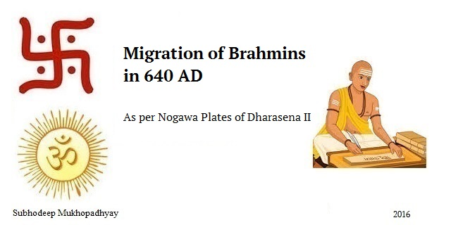 Migration of Brahmins as per Nogawa Plates of Dharasena II in 640 AD