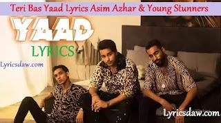 Teri Bas Yaad Lyrics Asim Azhar | Young Stunners