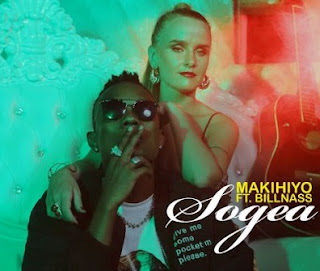 Audio | Makihiyo ft. Billnass - Sogea | Mp3 Download [New Song]