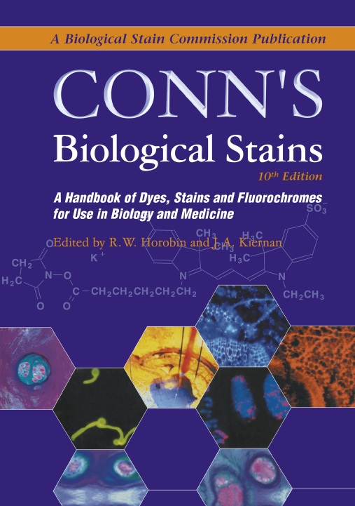Conn's Biological Stains: A Handbook of Dyes, Stains and Fluorochromes for Use in Biology and Medicine, 10th Edition