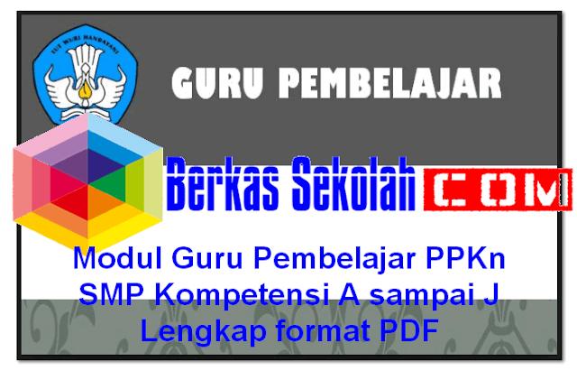 Modul Guru Pembelajar PPKn SMP Kompetensi A sampai J Lengkap format PDF