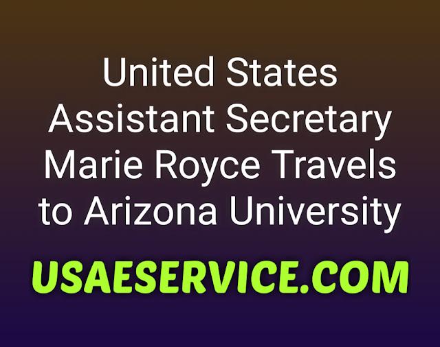 United States Assistant Secretary Marie Royce Travels to Arizona University