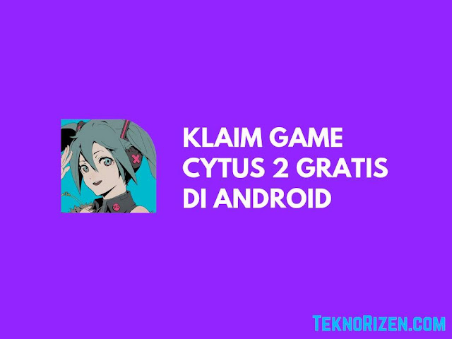 Game Cytus 2 Gratis di Android Dalam Waktu Terbatas!