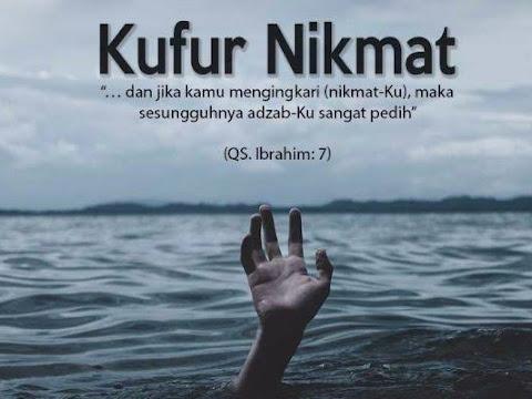 Kufur Dan Tidak Mau Bersyukur Terhadap Nikmat Allah