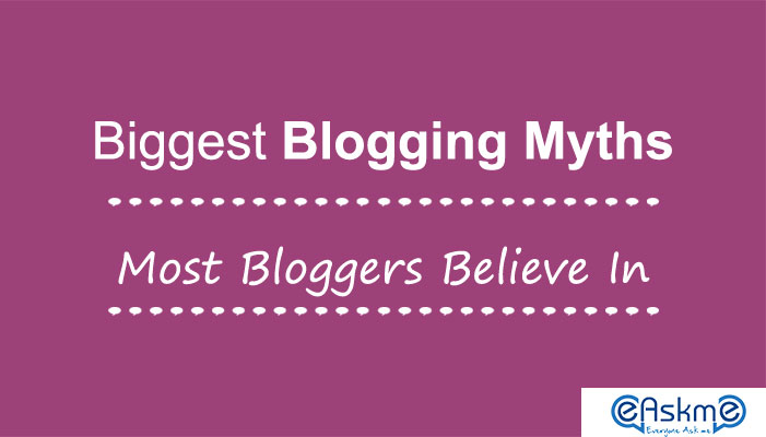 Biggest Blogging Myths that Most Bloggers Believe in: eAskme