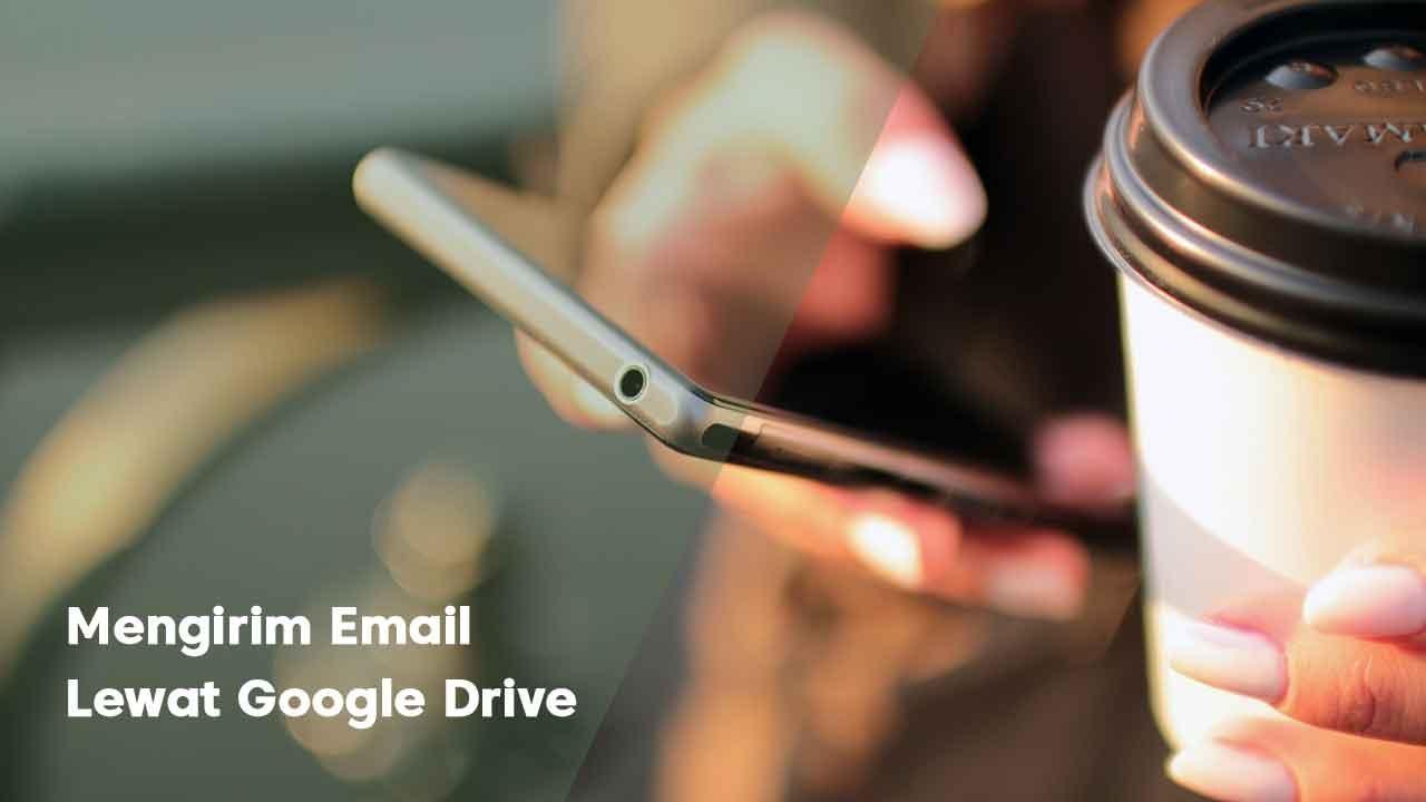 Cara Mudah Mengirim Email File Besar Lewat Google Drive
