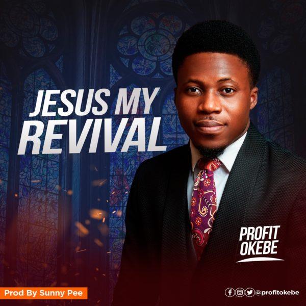 Profit Okebe - Jesus My Revival Mp3 Download