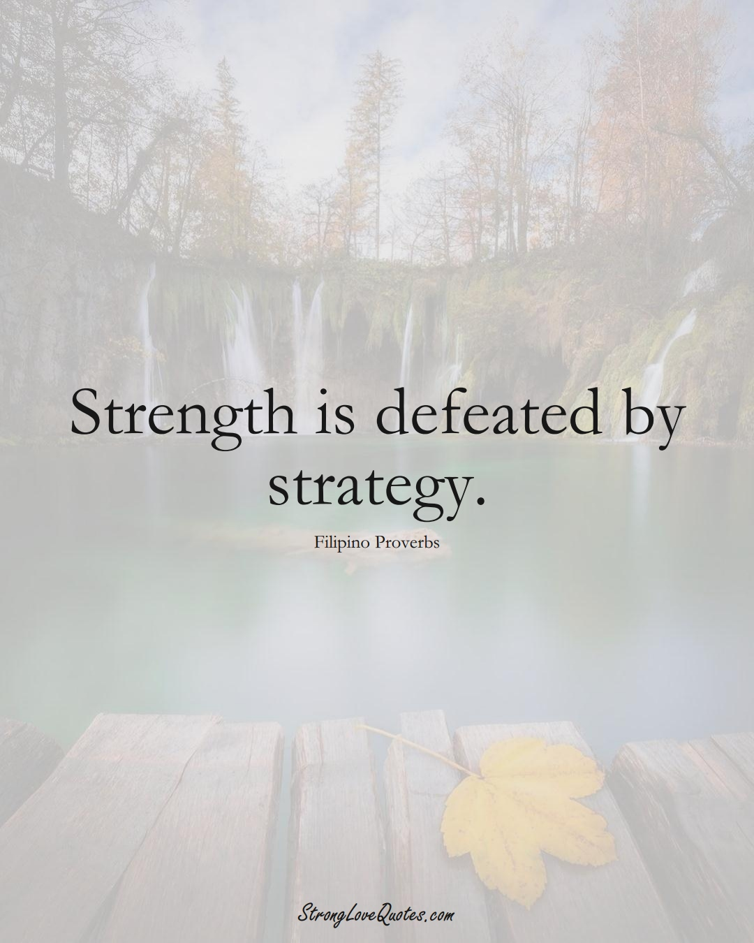 Strength is defeated by strategy. (Filipino Sayings);  #AsianSayings
