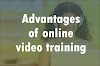 Do you know advantages of online video training ?