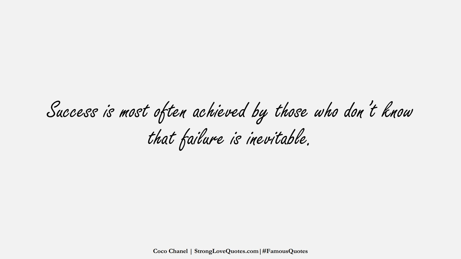 Success is most often achieved by those who don't know that failure is inevitable. (Coco Chanel);  #FamousQuotes