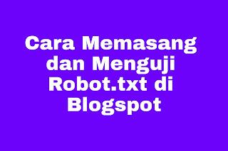Cara Memasang dan Menguji Robot.txt di Blogspot