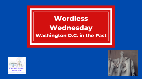 Wordless Wednesday: Washington D.C. in the Past; photograph of Lincoln Memorial; A Mom's Quest to Teach Logo