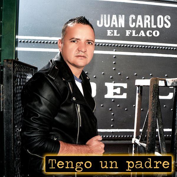 JUAN CARLOS EL FLACO – Tengo un Padre 2019